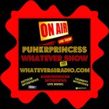 PunkrPrincess Whatever Show recorded live 7/15/2017 only @whatever68.com