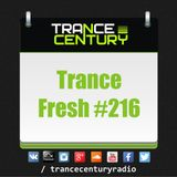 Trance Century Radio - RadioShow #TranceFresh 216