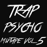 Trap Psycho Vol 5