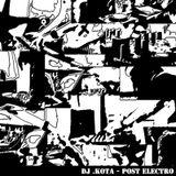 DJ .Kota - POST ELECTRO (Beware of Needles Highlights)