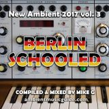 Berlin Schooled - New Ambient 2017 vol. 3 mixed by Mike G