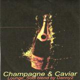Champagne & Caviar (Lounge&Soul)
