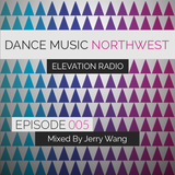 Dance Music Northwest Presents: Elevation Radio Episode 005 - 2014 (Mixed By Jerry Wang)