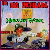 BIG ENCHILADA 92: Hard at Work