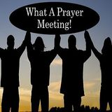 What A Prayer Meeting