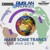 Ruslan Radriges - Make Some Trance Year Mix 2018