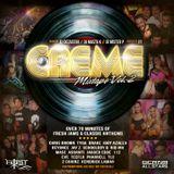CREME FRIDAYS VOL. 2 MIXTAPE | MIXED BY DJ DEZASTAR, DJ MASTA K & DJ MISTER P. HOSTED BY XY