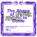 The Shape of Lanark Artefax To Come - 9th November 2017