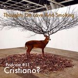 Thoughts On Love & Smoking podcast #11. Cristiano? (Slow Motion/Wrong Era)