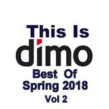 This Is Dimo - Best Of Spring 2018  Vol 2