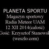 Planeta Sportu - 12XII2014 - (cała) - gość: Krzysztof Stanowski (weszło.com)