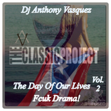 The Classic Project The Days Of Our Lives Vol. 2: Fcuk Drama - Dj Anthony Vasquez