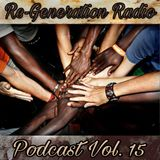 Re-Generation Radio Podcast Vol.15