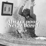 Always Poor, Never Bored