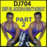 Dj704 Pt 2 Sorry MS Jackson 60 Minute Workout