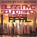 BLISS NYC with Wil Milton Soundtrack Episode # 8 April 2019