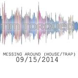 9/14/2014 - Messing Around (Electro/House/Trap)