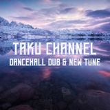 TAKU CHANNEL [BRAND NEW DANCEHALL & DUBPLATE]