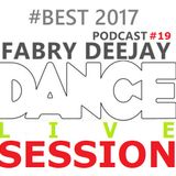 DANCE SESSION LIVE podcast #19 Best 2017 BY FABRY DEEJAY