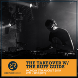 The Takeover w/ The Ruff Guide 5th August 2019
