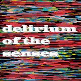 Delirium Of The Senses 07/08/2017