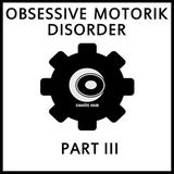Obsessive Motorik Disorder Pt. 03