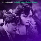 Mungo Ogórki - ...i niefiltrowany Polski Dramat