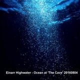 Einarr Highwater - Ocean at 'The Cave' 20160804