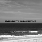 Reverb Party's January 2015 Mixtape Part 2