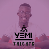 DJYEMI - 7 NIGHTS @DJ_YEMI