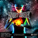 Andrey Kiselev - Stranger MIX [2017]