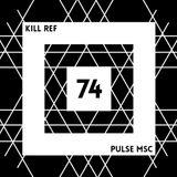 74ème Pulsation [Pulse Msc]: Kill Ref