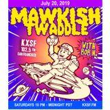 Mawkish Twaddle with Bob N. - 7/20/19