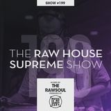 The RAW HOUSE SUPREME Show - #199 Hosted by The RawSoul