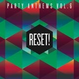 RESET! - PARTY ANTHEMS Vol. 6