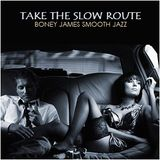 "SMOOTH JAZZ - ""Take The Slow Route"""