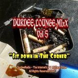 "DurDee Lounge MixX Vol 5            ""Sit Down In The Corner"" – The Brand X MixX"