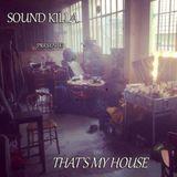 SOUND KILLA that's my house #2