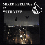 MIXED FEELINGS #2 WITH YFYF
