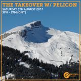 The Takeover w/ Pelicon 5th August 2017