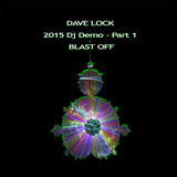 Dave Lock - 2015 DJ Demo - Part 1 - Blast Off