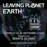 Leaving Planet Earth in BAG Radio | #10 Renato Silveira