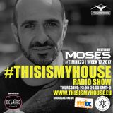 Moses pres. #THISISMYHOUSE - #TIMH123 | W17 | 2017 | This is My House