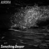 Auroria - Something Deeper (January 2016)