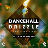 DJ Wickham - Dancehall Drizzle 2017
