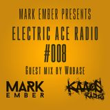 Mark Ember - Electric Ace Radio #008 with Wobase Guest Mix