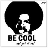 BE COOL AND GET IT ON!