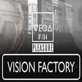 Vega Z - Pleasure 104 [Tribute To Vision Factory]
