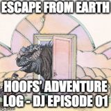 Hoofs' Adventure Log - DJ Episode 01 - Escape from Earth