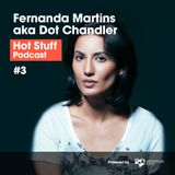 Hot Stuff 003 with Fernanda Martins aka Dot Chandler